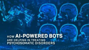 How AI-Powered Bots are Helping in Treating Psychosomatic Disorders